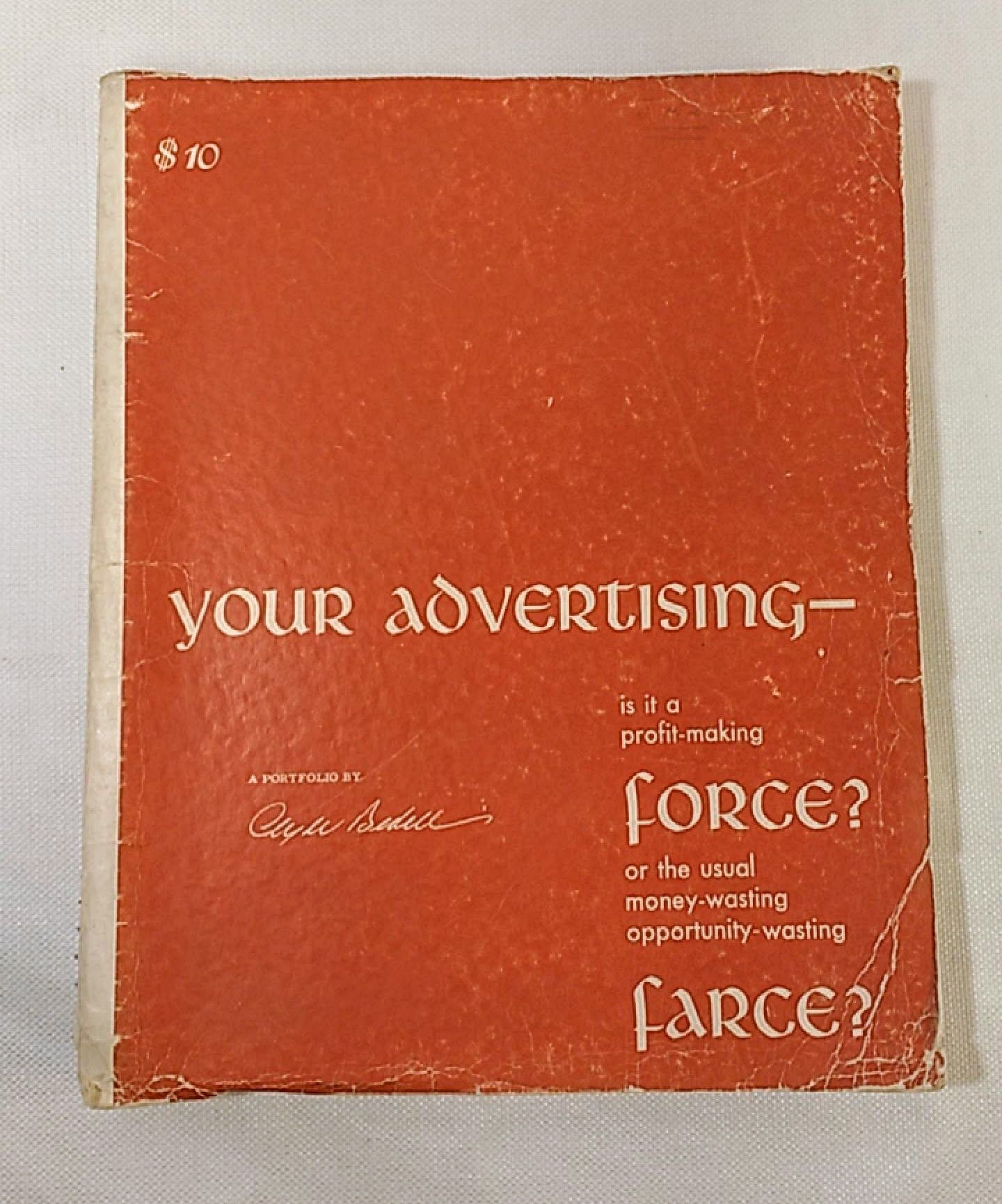 Image for Your Advertising - is it a profit-making force? or the usual money-wasting opportunity-wasting farce? A Portfolio by Clyde Bedell